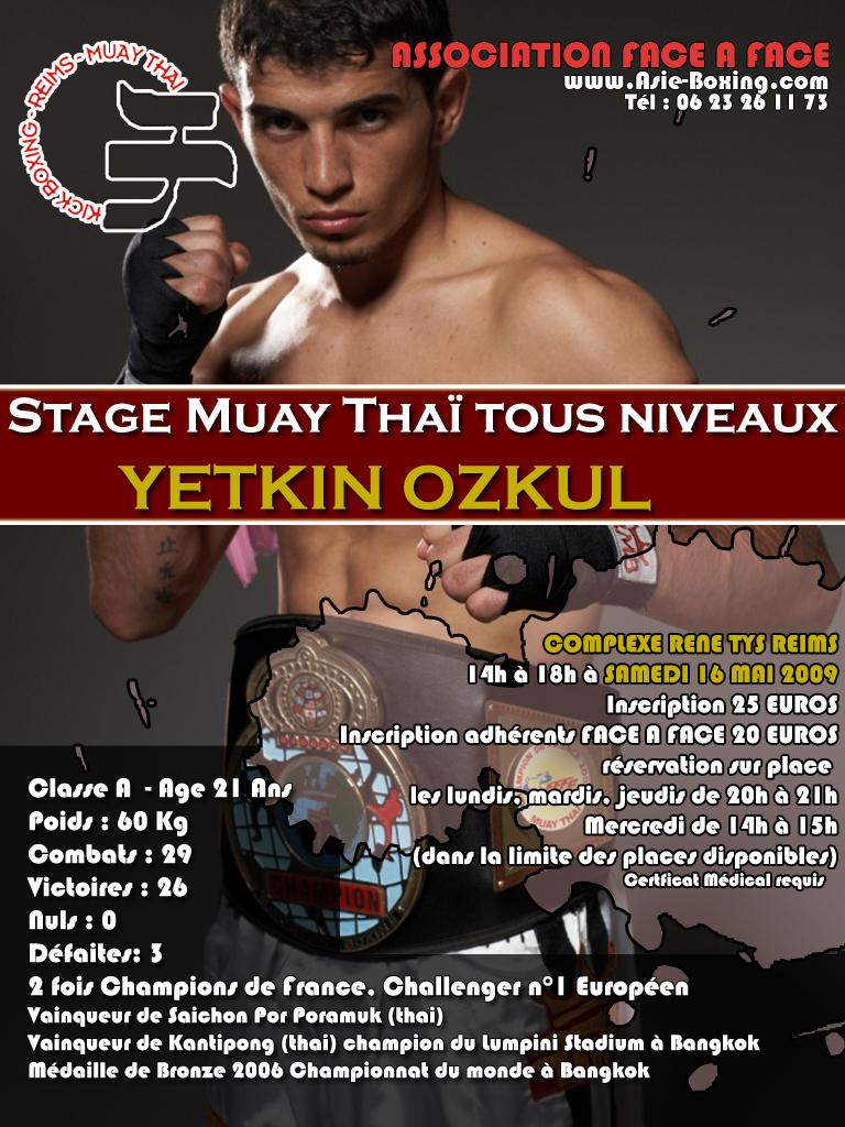 Yetkin Ozkul (RMB Boxing) sera en stage au club Face à Face de Reims le Samedi 16 Mai 2009. Le stage est ouvert à tous les niveaux de Muay Thaï. Pour tout renseignement concernant les tarifs rendz-vous sur le site www.asie-boxing.com ou l'affiche si dessous. Venez nombreux participer à ce qui sera un excellent stage de boxe thailandaise et vous y apprendrer beaucoup.